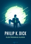 Philip Kindred Dick: Elektronikus álmok